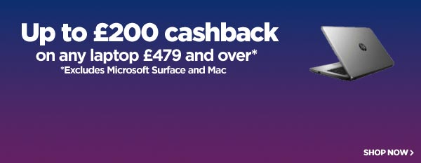 Up to £200 cashback on any laptop £479 and over - excludes Microsoft Surface & Mac